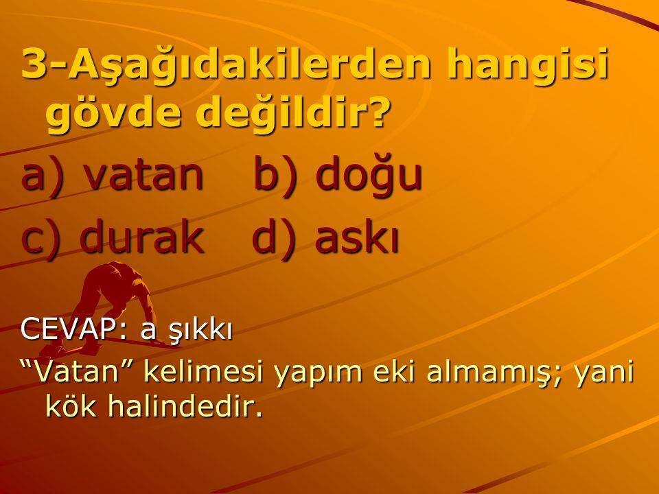 2- Aşağıdaki sözcüklerin hangisi yapım eki almamıştır? a) ölü b) kızgın c) balta d) yolcu CEVAP: c şıkkı a) öl-ü (Almış.) b) kız-gın (Almış.) c)balta