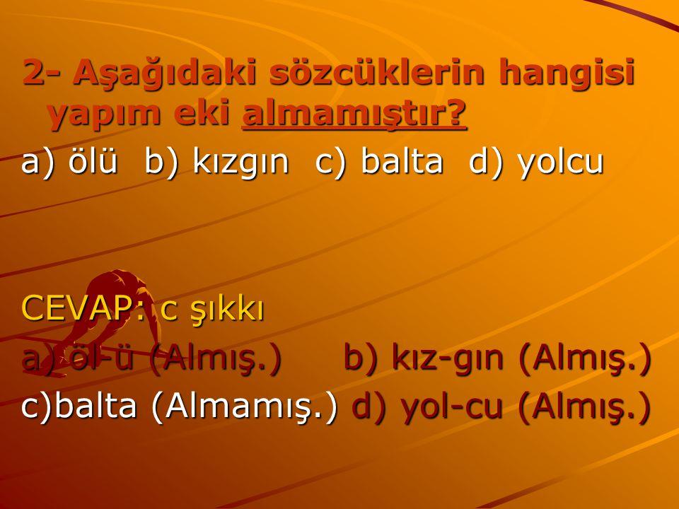 sorular 1- Aşağıdaki kelimelerden hangisi kök değildir? a)kaşık b) bilgi c) küpe d)balık CEVAP: b şıkkı bil-gi Bu kelime yapım eki almıştır. Kök durum