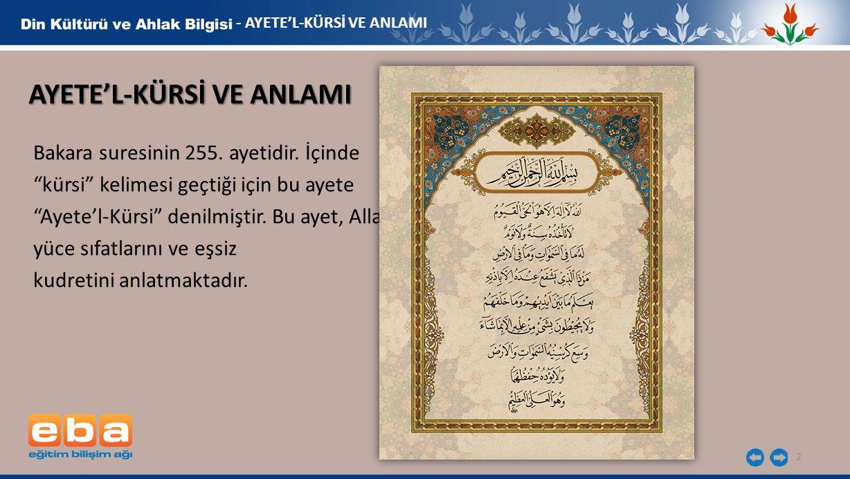 """2 AYETE'L-KÜRSİ VE ANLAMI Bakara suresinin 255. ayetidir. İçinde """"kürsi"""" kelimesi geçtiği için bu ayete """"Ayete'l-Kürsi"""" denilmiştir. Bu ayet, Allah'ın"""