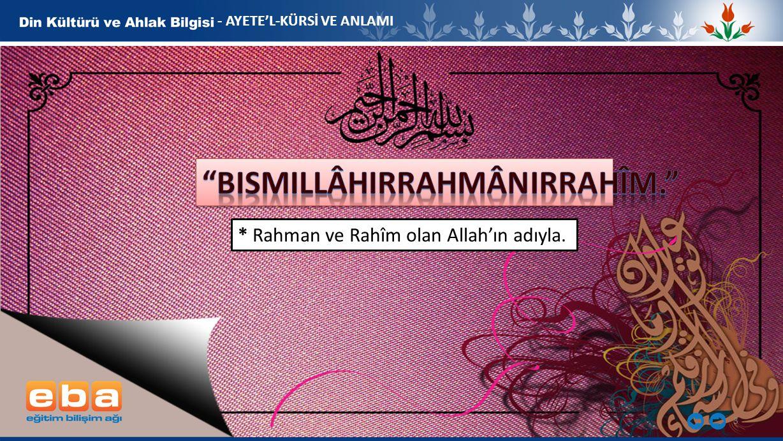 3 - AYETE'L-KÜRSİ VE ANLAMI * Rahman ve Rahîm olan Allah'ın adıyla.