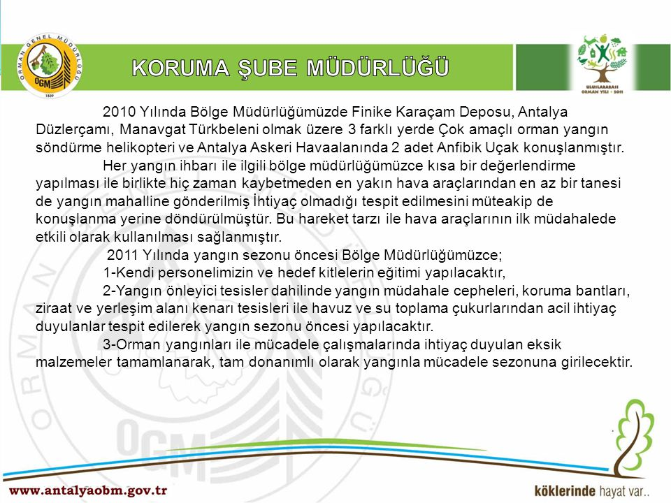 2010 Yılında Bölge Müdürlüğümüzde Finike Karaçam Deposu, Antalya Düzlerçamı, Manavgat Türkbeleni olmak üzere 3 farklı yerde Çok amaçlı orman yangın sö