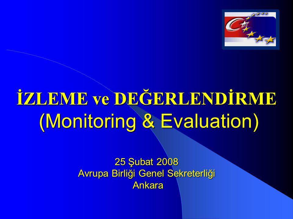 İZLEME ve DEĞERLENDİRME (Monitoring & Evaluation) 25 Şubat 2008 Avrupa Birliği Genel Sekreterliği Ankara