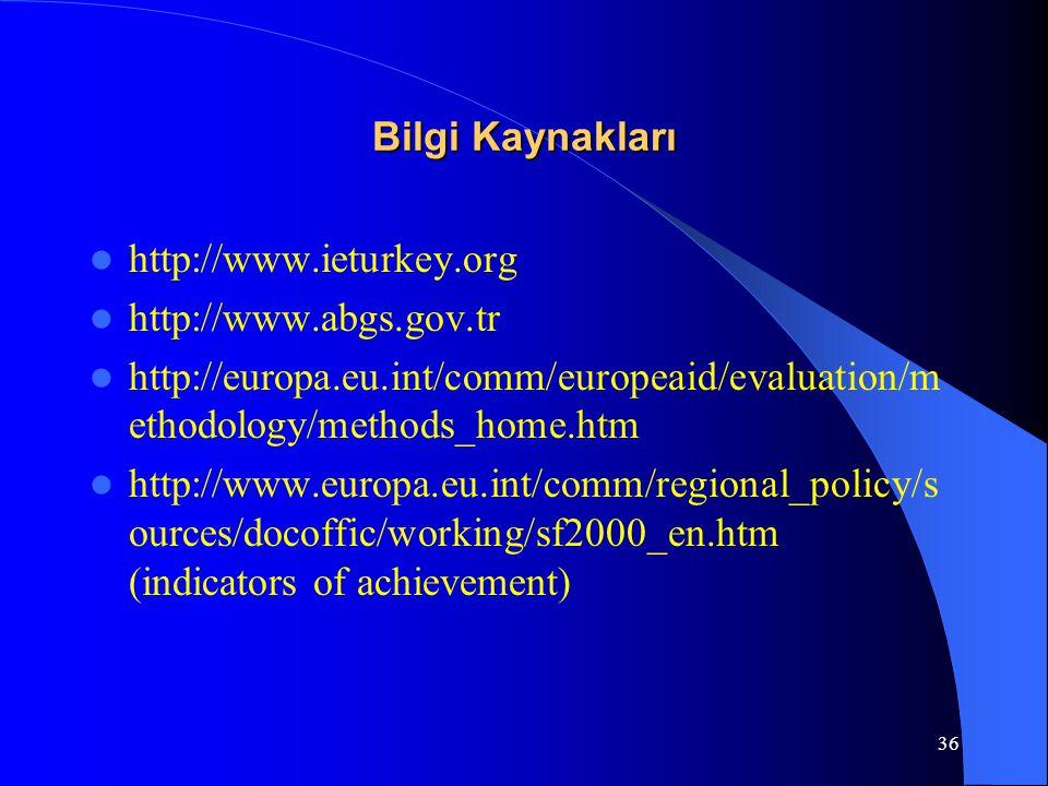 36 Bilgi Kaynakları http://www.ieturkey.org http://www.abgs.gov.tr http://europa.eu.int/comm/europeaid/evaluation/m ethodology/methods_home.htm http:/