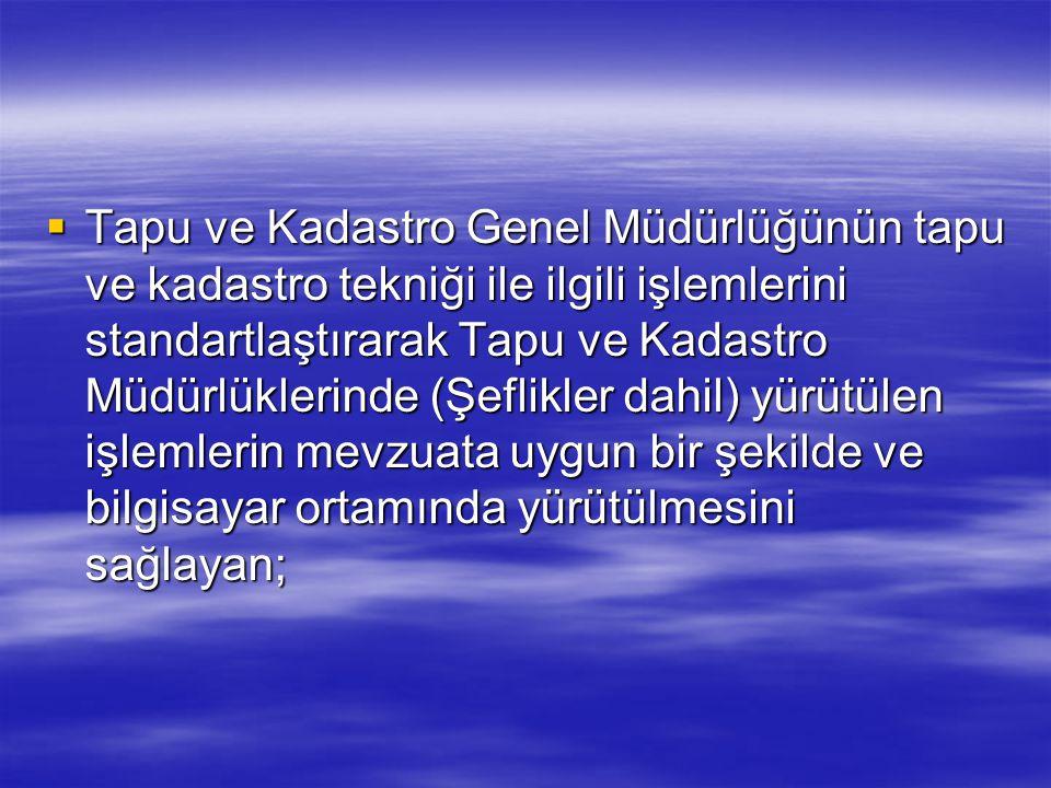 Tapu ve Kadastro Genel Müdürlüğünün tapu ve kadastro tekniği ile ilgili işlemlerini standartlaştırarak Tapu ve Kadastro Müdürlüklerinde (Şeflikler d