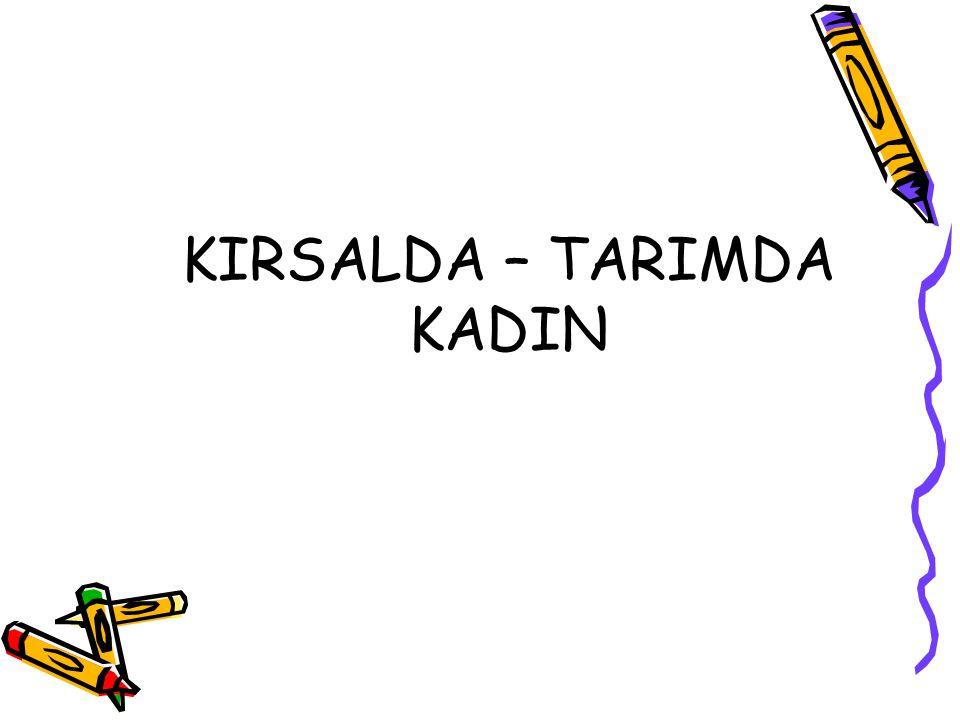 KIRSALDA – TARIMDA KADIN