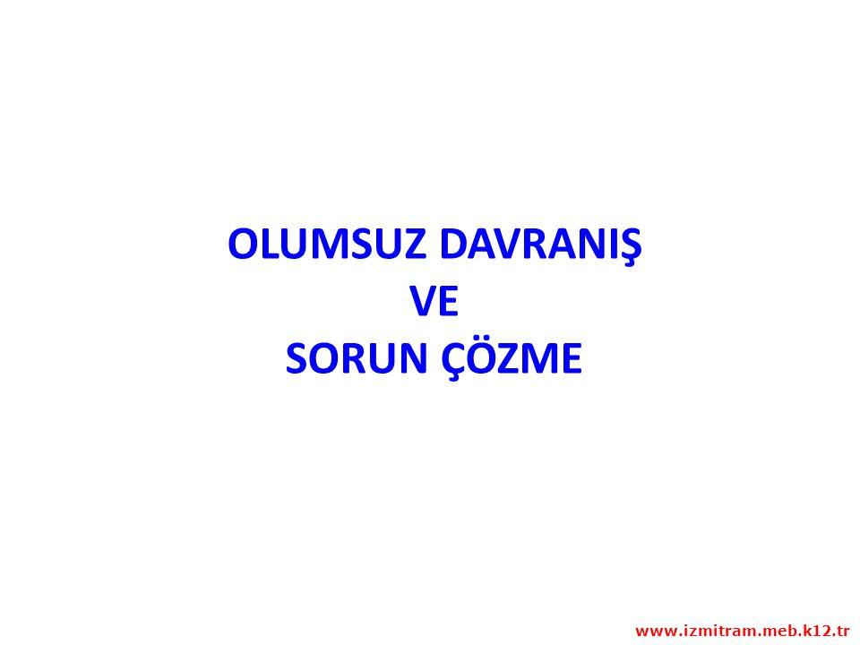 OLUMSUZ DAVRANIŞ VE SORUN ÇÖZME www.izmitram.meb.k12.tr