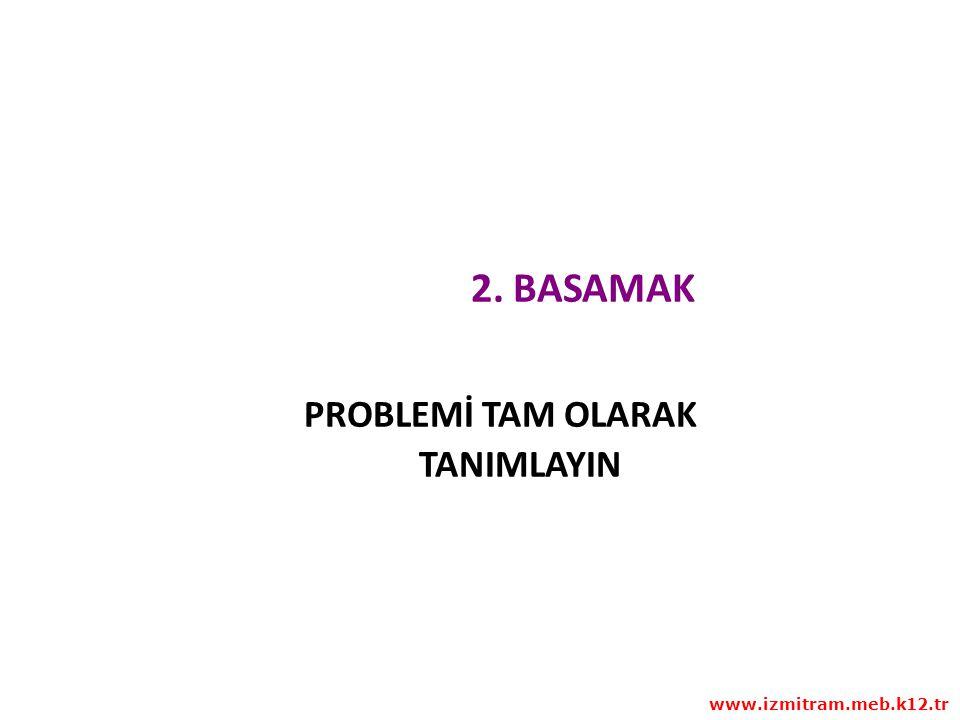 2. BASAMAK PROBLEMİ TAM OLARAK TANIMLAYIN www.izmitram.meb.k12.tr