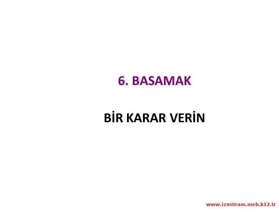 6. BASAMAK BİR KARAR VERİN www.izmitram.meb.k12.tr