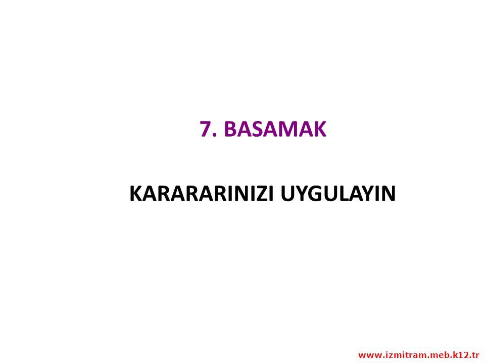 7. BASAMAK KARARARINIZI UYGULAYIN www.izmitram.meb.k12.tr