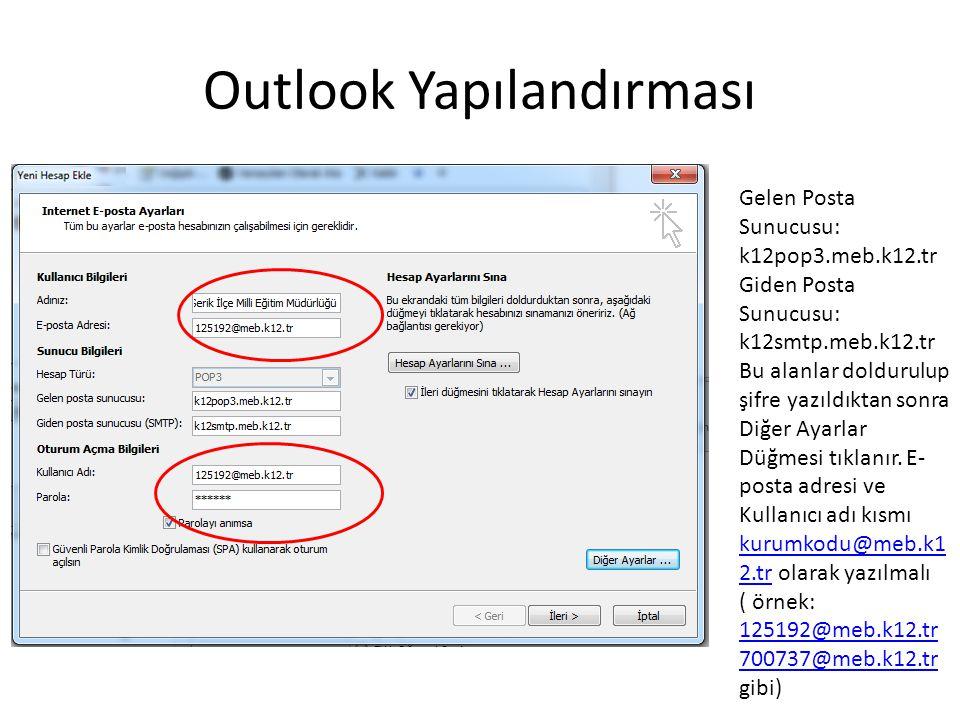 Outlook Yapılandırması Gelen Posta Sunucusu: k12pop3.meb.k12.tr Giden Posta Sunucusu: k12smtp.meb.k12.tr Bu alanlar doldurulup şifre yazıldıktan sonra Diğer Ayarlar Düğmesi tıklanır.