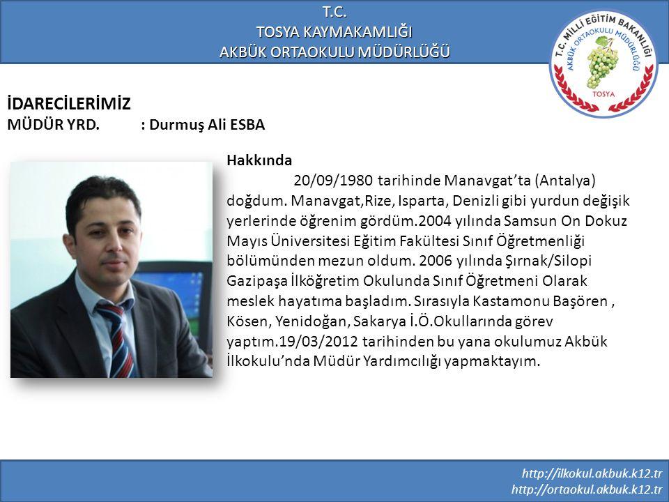 http://ilkokul.akbuk.k12.tr http://ortaokul.akbuk.k12.tr T.C. TOSYA KAYMAKAMLIĞI AKBÜK ORTAOKULU MÜDÜRLÜĞÜ Hakkında 20/09/1980 tarihinde Manavgat'ta (