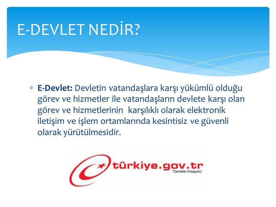  E-Devlet: Devletin vatandaşlara karşı yükümlü olduğu görev ve hizmetler ile vatandaşların devlete karşı olan görev ve hizmetlerinin karşılıklı olara