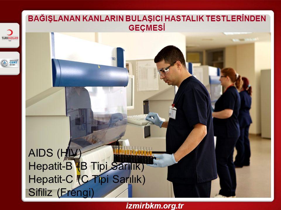 BAĞIŞLANAN KANLARIN BULAŞICI HASTALIK TESTLERİNDEN GEÇMESİ AIDS (HIV) Hepatit-B (B Tipi Sarılık) Hepatit-C (C Tipi Sarılık) Sifiliz (Frengi) izmirbkm.