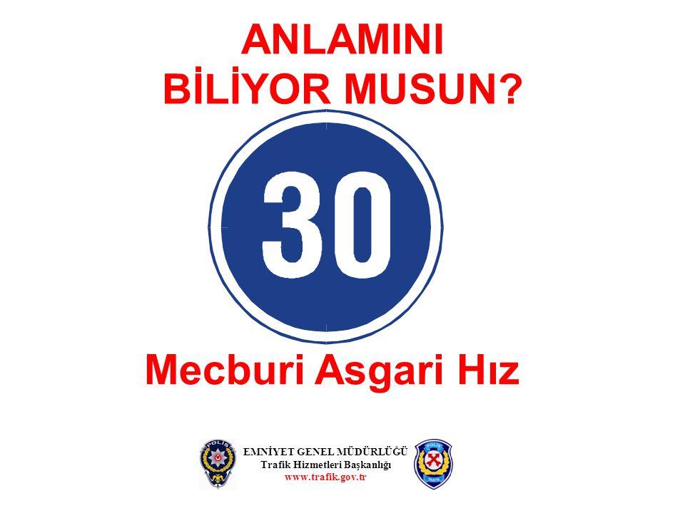 ANLAMINI BİLİYOR MUSUN? Mecburi Asgari Hız EMNİYET GENEL MÜDÜRLÜĞÜ Trafik Hizmetleri Başkanlığı www.trafik.gov.tr
