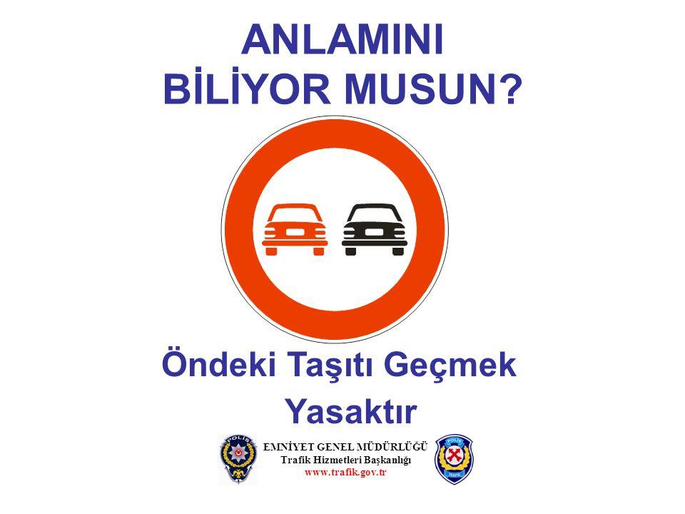 ANLAMINI BİLİYOR MUSUN? Öndeki Taşıtı Geçmek Yasaktır EMNİYET GENEL MÜDÜRLÜĞÜ Trafik Hizmetleri Başkanlığı www.trafik.gov.tr