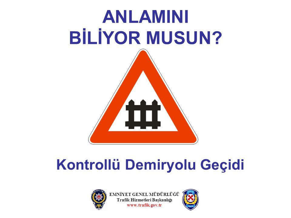 ANLAMINI BİLİYOR MUSUN? Kontrollü Demiryolu Geçidi EMNİYET GENEL MÜDÜRLÜĞÜ Trafik Hizmetleri Başkanlığı www.trafik.gov.tr