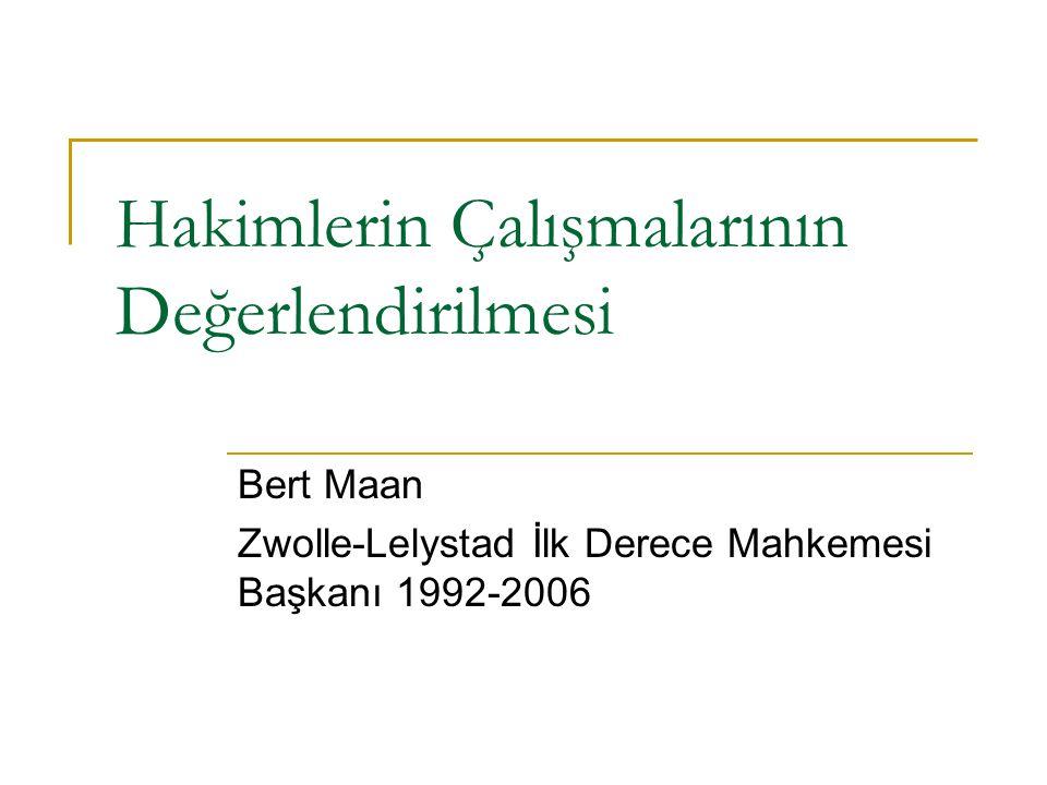 Hakimlerin Çalışmalarının Değerlendirilmesi Bert Maan Zwolle-Lelystad İlk Derece Mahkemesi Başkanı 1992-2006