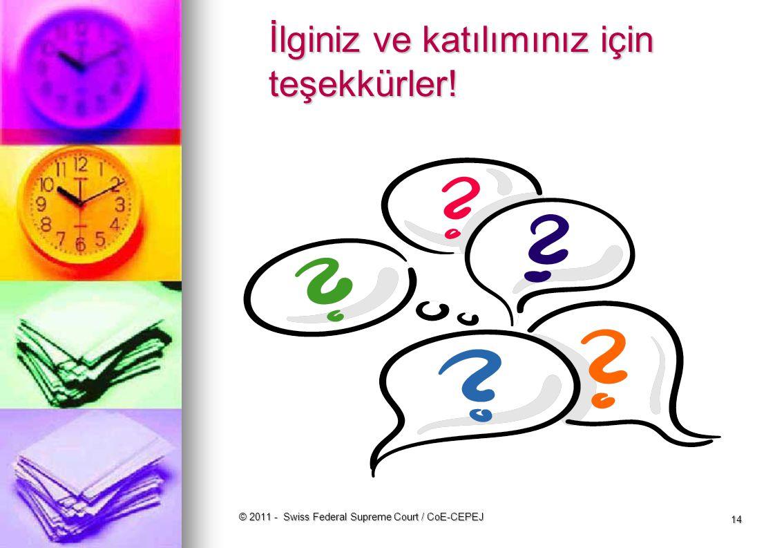 © 2011 - Swiss Federal Supreme Court / CoE-CEPEJ 14 İlginiz ve katılımınız için teşekkürler!