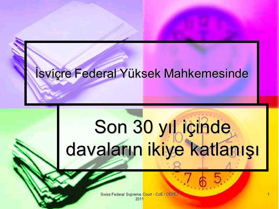 Swiss Federal Supreme Court - CoE / CEPEJ 2011 1 İsviçre Federal Yüksek Mahkemesinde Son 30 yıl içinde davaların ikiye katlanışı