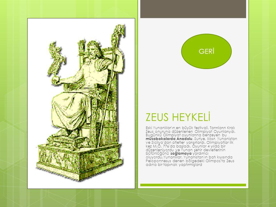 ZEUS HEYKELİ Eski Yunanlılar ın en büyük festivali, Tanrıların Kralı Zeus onuruna düzenlenen Olimpiyat Oyunlarıydı.