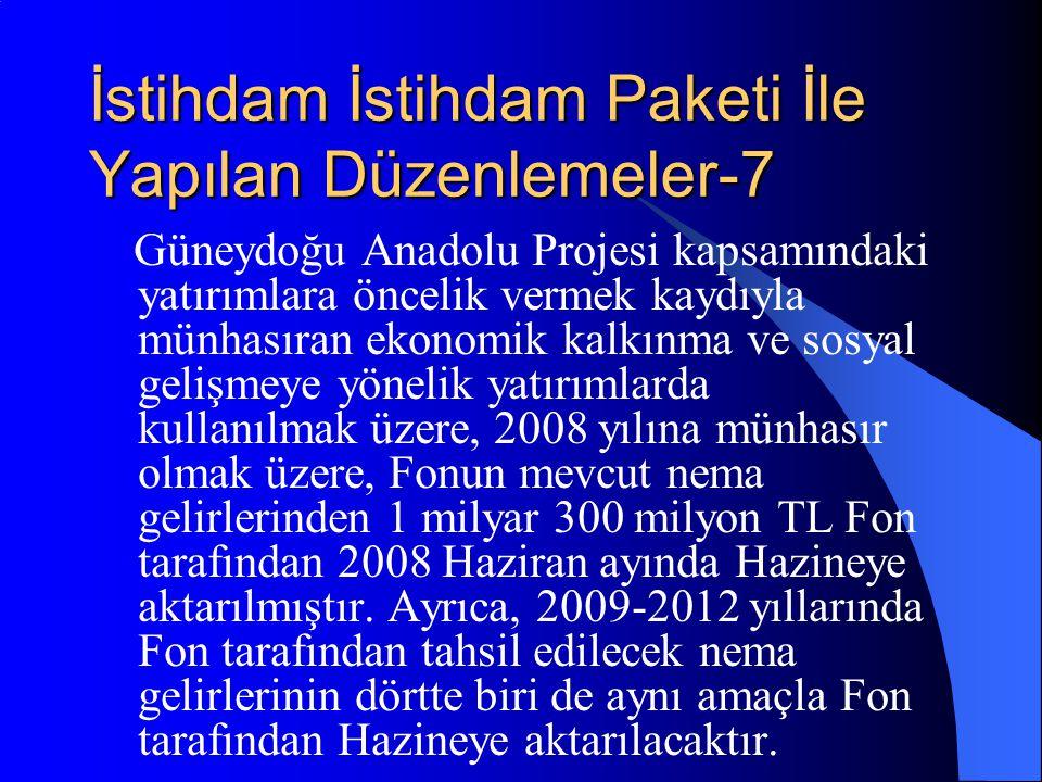 İstihdam İstihdam Paketi İle Yapılan Düzenlemeler-7 Güneydoğu Anadolu Projesi kapsamındaki yatırımlara öncelik vermek kaydıyla münhasıran ekonomik kal