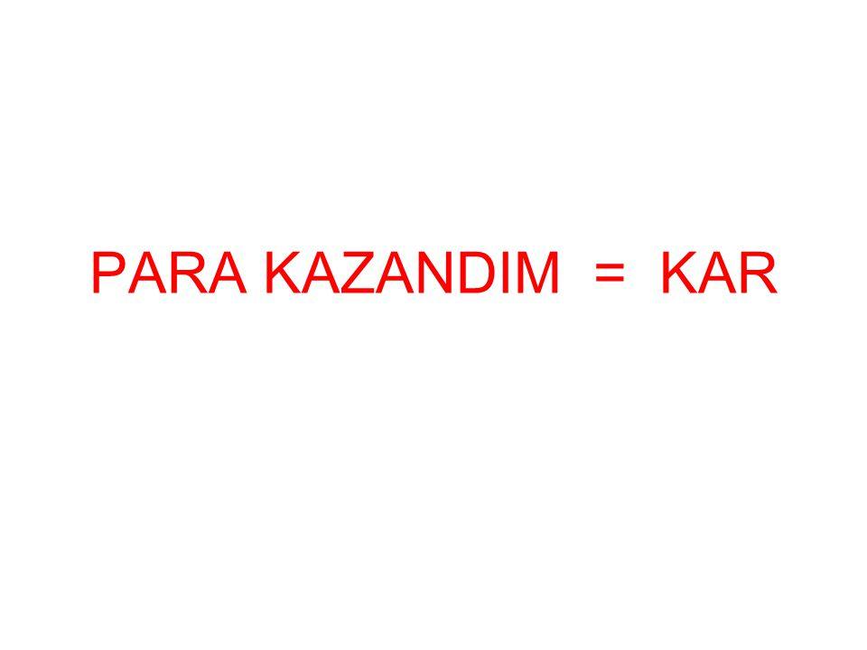 PARA KAZANDIM = KAR