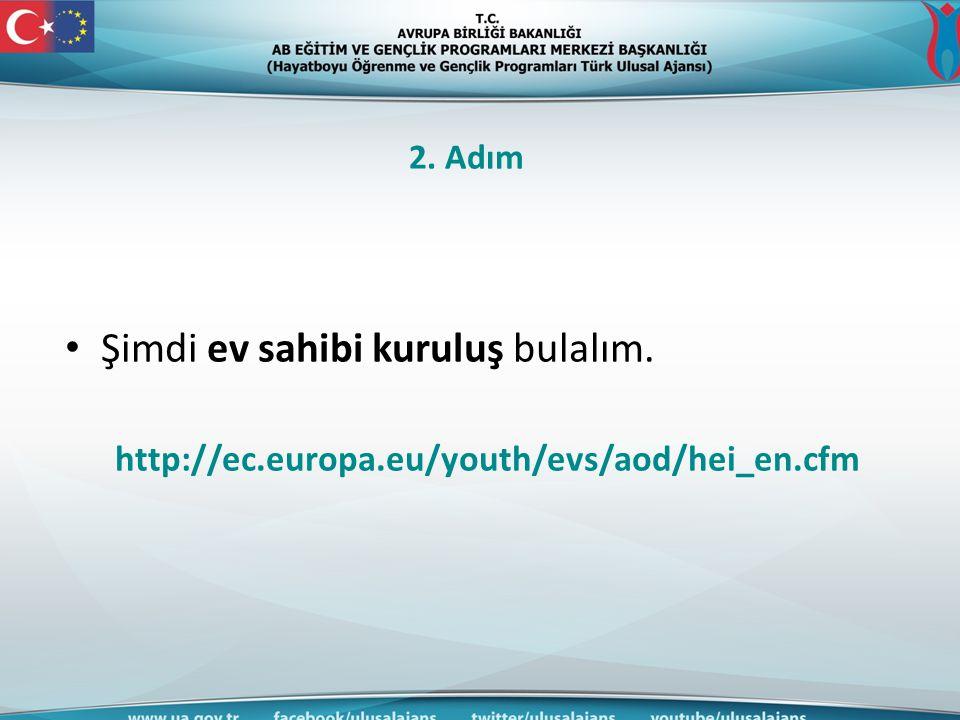 2. Adım Şimdi ev sahibi kuruluş bulalım. http://ec.europa.eu/youth/evs/aod/hei_en.cfm