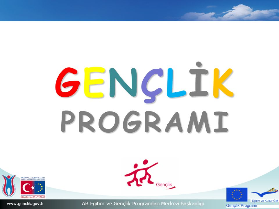 www.genclik.gov.tr AB Eğitim ve Gençlik Programları Merkezi Başkanlığı GENÇLİK PROGRAMI GENÇLİK PROGRAMI