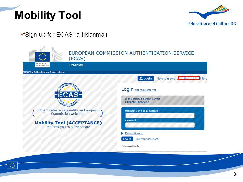 9 Mobility Tool  Gerekli alanlar doldurulmalı  Ekrandaki yönlendirmeler izlenmeli ÖNEMLİ: ECAS için vereceğiniz e-posta adresi ulusal ajansa bildirdiğiniz ve Mobility Tool'a yüklenen temas kişisi e-postası ile aynı olmalıdır.
