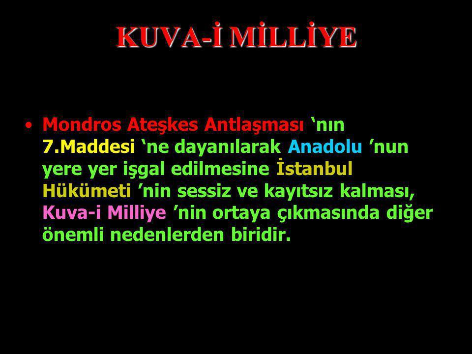 KUVA-İ MİLLİYE Türk Orduları 'nın, Mondros Ateşkes Antlaşması ile dağıtılması sonrası Anadolu, savunmasız kalmıştı.Böylesi zor bir ortamda Anadolu 'yu