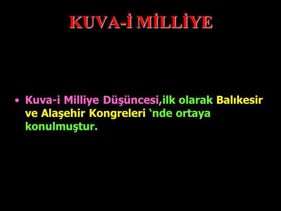 KUVA-İ MİLLİYE Mondros Ateşkes Antlaşması 'nın 7.Maddesi 'ne dayanılarak Anadolu 'nun yere yer işgal edilmesine İstanbul Hükümeti 'nin sessiz ve kayıt