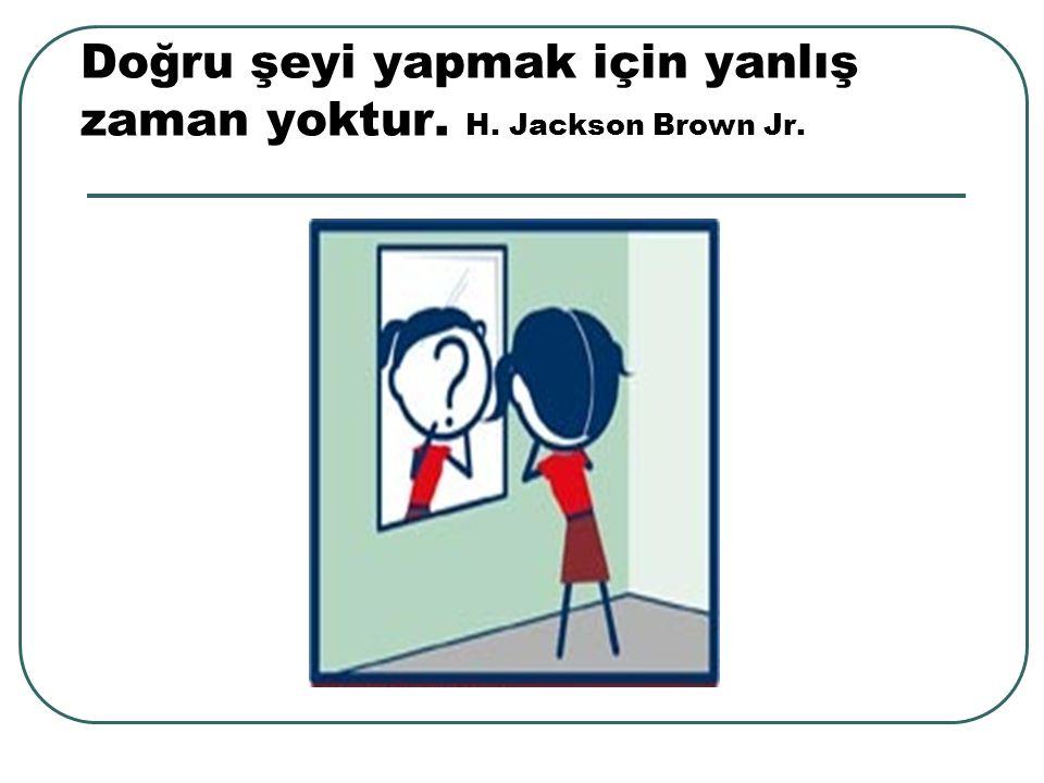 Doğru şeyi yapmak için yanlış zaman yoktur. H. Jackson Brown Jr.