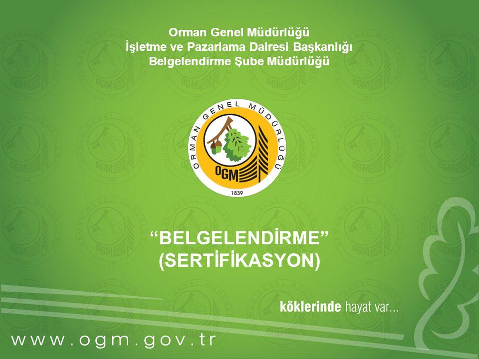 """Orman Genel Müdürlüğü İşletme ve Pazarlama Dairesi Başkanlığı Belgelendirme Şube Müdürlüğü """"BELGELENDİRME"""" (SERTİFİKASYON)"""