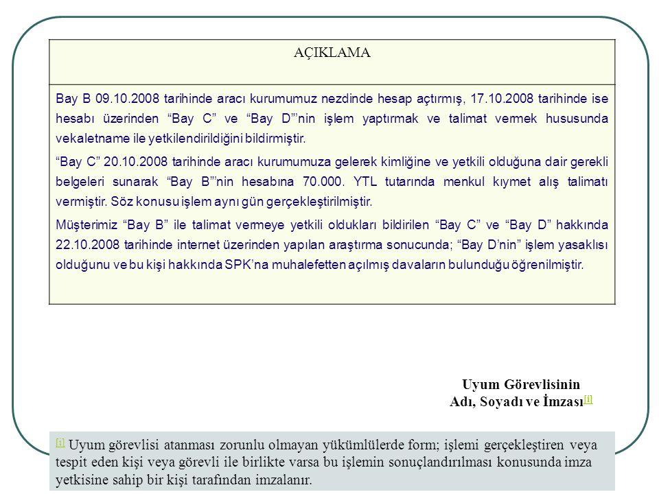 """49 AÇIKLAMA Bay B 09.10.2008 tarihinde aracı kurumumuz nezdinde hesap açtırmış, 17.10.2008 tarihinde ise hesabı üzerinden """"Bay C"""" ve """"Bay D""""'nin işlem"""