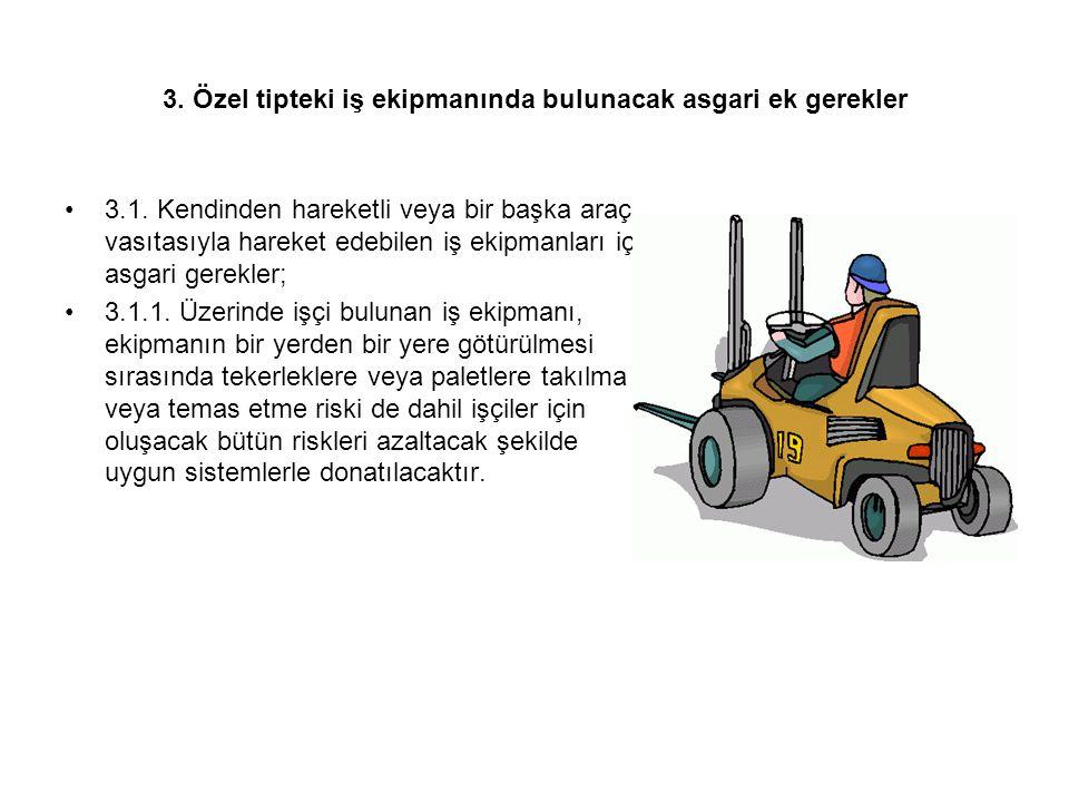 3. Özel tipteki iş ekipmanında bulunacak asgari ek gerekler 3.1. Kendinden hareketli veya bir başka araç vasıtasıyla hareket edebilen iş ekipmanları i