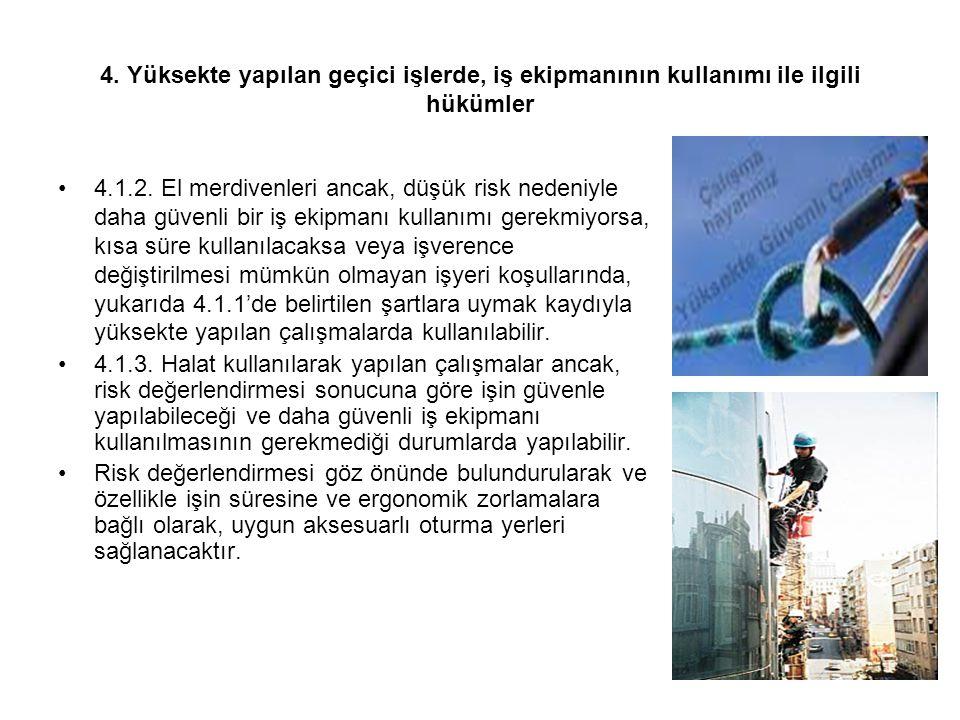 4. Yüksekte yapılan geçici işlerde, iş ekipmanının kullanımı ile ilgili hükümler 4.1.2. El merdivenleri ancak, düşük risk nedeniyle daha güvenli bir i