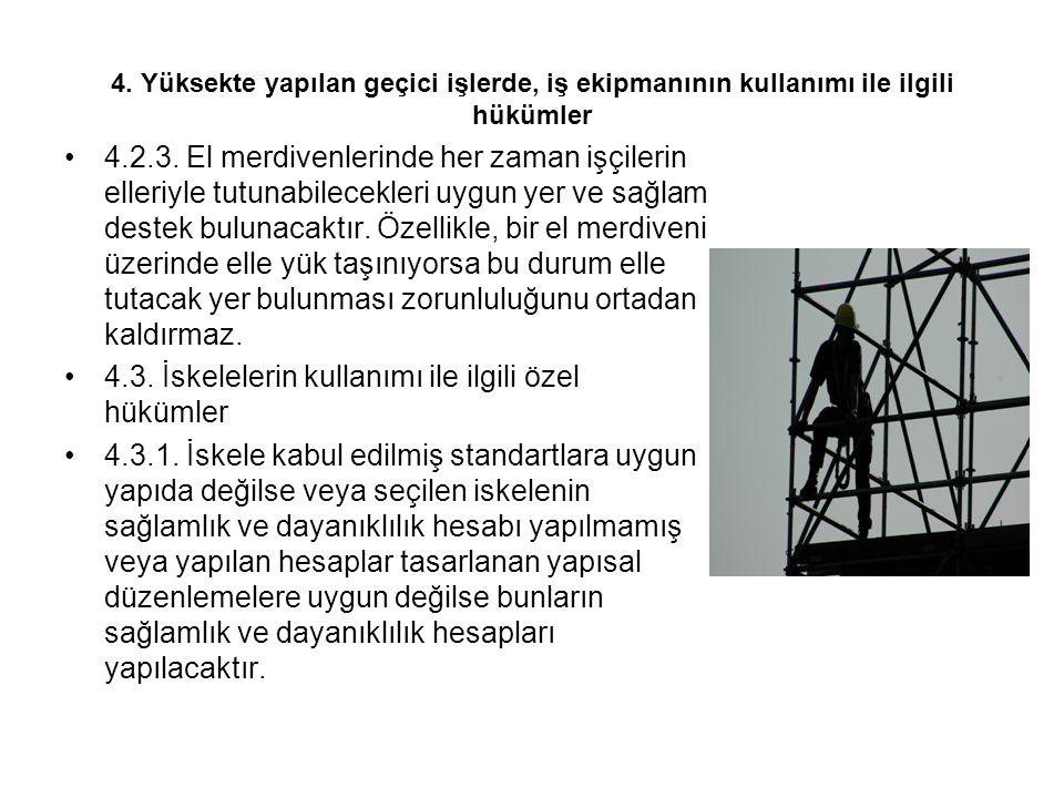 4. Yüksekte yapılan geçici işlerde, iş ekipmanının kullanımı ile ilgili hükümler 4.2.3. El merdivenlerinde her zaman işçilerin elleriyle tutunabilecek