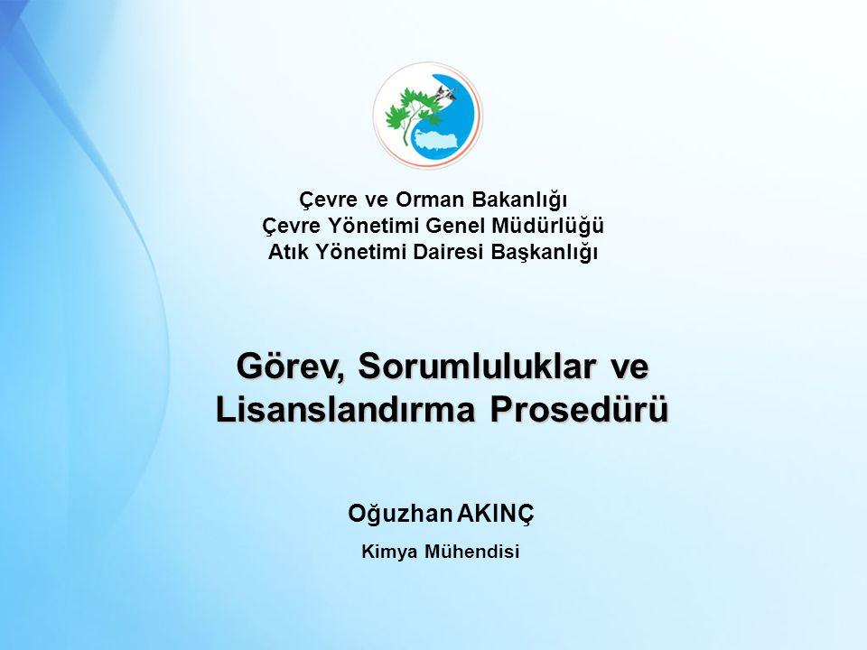 Kimya Mühendisi Görev, Sorumluluklar ve Lisanslandırma Prosedürü Oğuzhan AKINÇ Çevre ve Orman Bakanlığı Çevre Yönetimi Genel Müdürlüğü Atık Yönetimi Dairesi Başkanlığı