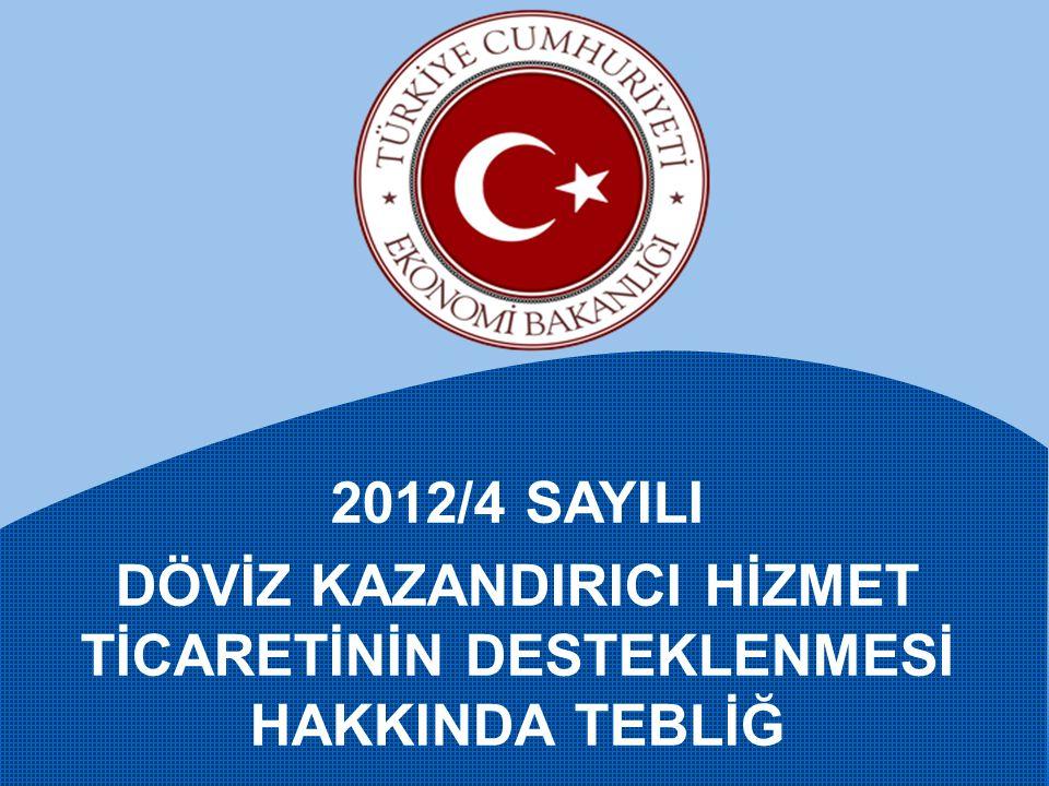 2012/4 SAYILI DÖVİZ KAZANDIRICI HİZMET TİCARETİNİN DESTEKLENMESİ HAKKINDA TEBLİĞ