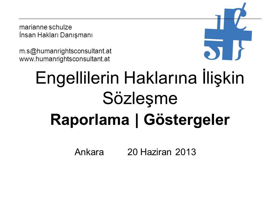 marianne schulze İnsan Hakları Danışmanı m.s@humanrightsconsultant.at www.humanrightsconsultant.at Raporlama | Göstergeler Engellilerin Haklarına İlişkin Sözleşme Ankara 20 Haziran 2013