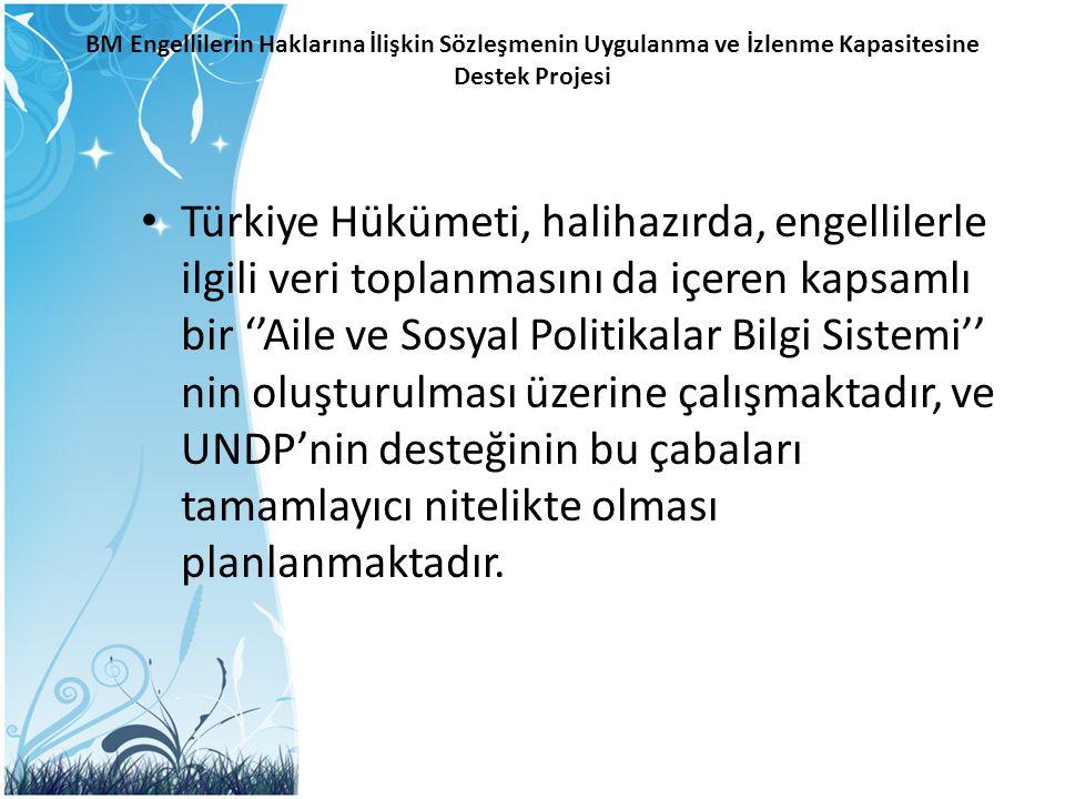 BM Engellilerin Haklarına İlişkin Sözleşmenin Uygulanma ve İzlenme Kapasitesine Destek Projesi Türkiye Hükümeti, halihazırda, engellilerle ilgili veri