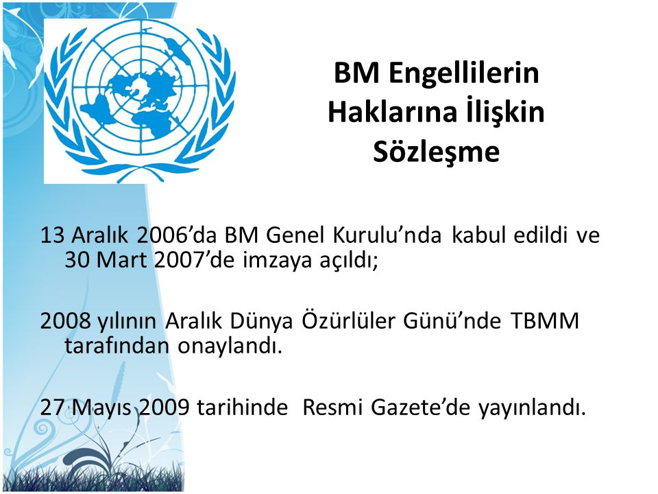 BM Engellilerin Haklarına İlişkin Sözleşme 13 Aralık 2006'da BM Genel Kurulu'nda kabul edildi ve 30 Mart 2007'de imzaya açıldı; 2008 yılının Aralık Dü