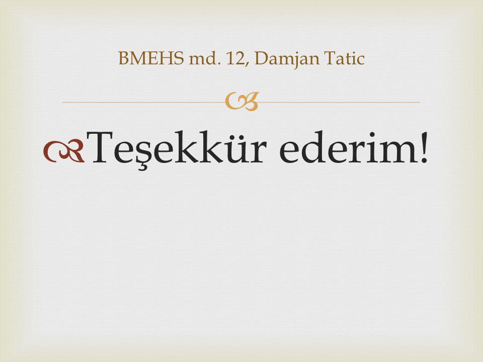   Teşekkür ederim! BMEHS md. 12, Damjan Tatic