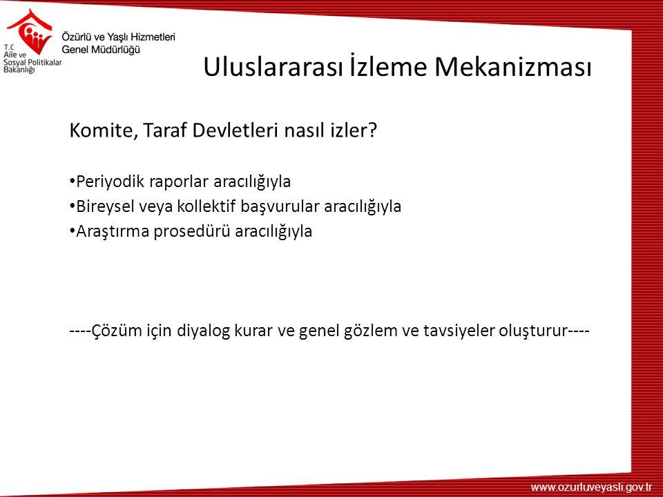 www.ozurluveyasli.gov.tr Uluslararası İzleme Mekanizması Komite, Taraf Devletleri nasıl izler.