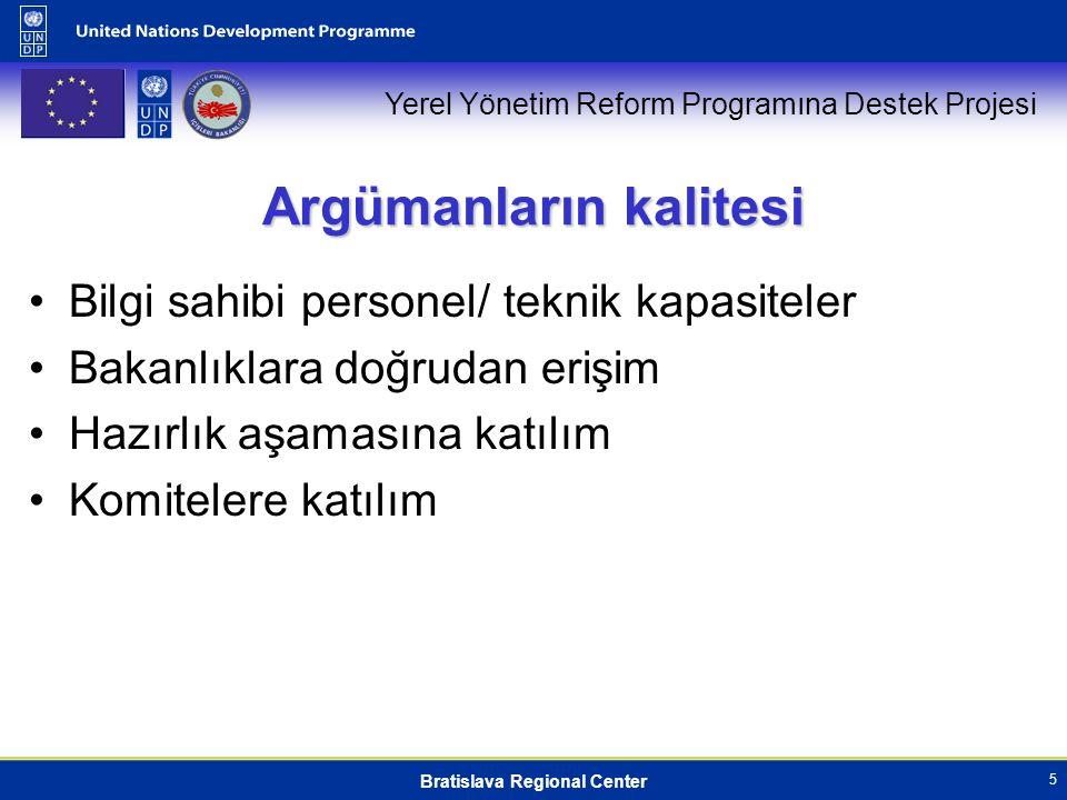 Yerel Yönetim Reform Programına Destek Projesi Bratislava Regional Center 5 Argümanların kalitesi Bilgi sahibi personel/ teknik kapasiteler Bakanlıkla