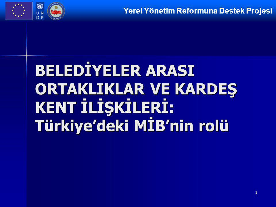 Yerel Yönetim Reformuna Destek Projesi 1 BELEDİYELER ARASI ORTAKLIKLAR VE KARDEŞ KENT İLİŞKİLERİ: Türkiye'deki MİB'nin rolü
