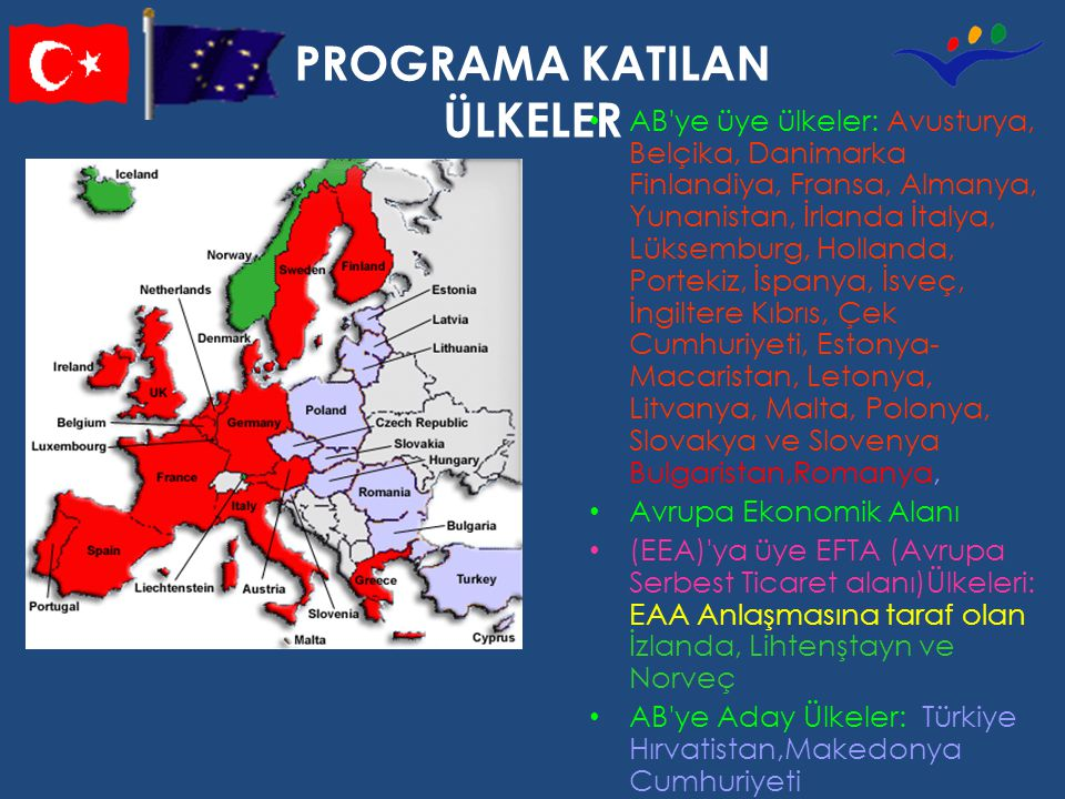 PROGRAMA KATILAN ÜLKELER AB'ye üye ülkeler: Avusturya, Belçika, Danimarka Finlandiya, Fransa, Almanya, Yunanistan, İrlanda İtalya, Lüksemburg, Holland