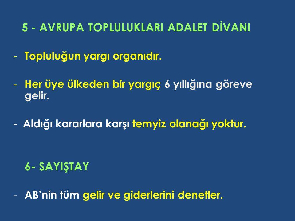 5 - AVRUPA TOPLULUKLARI ADALET DİVANI - Topluluğun yargı organıdır.