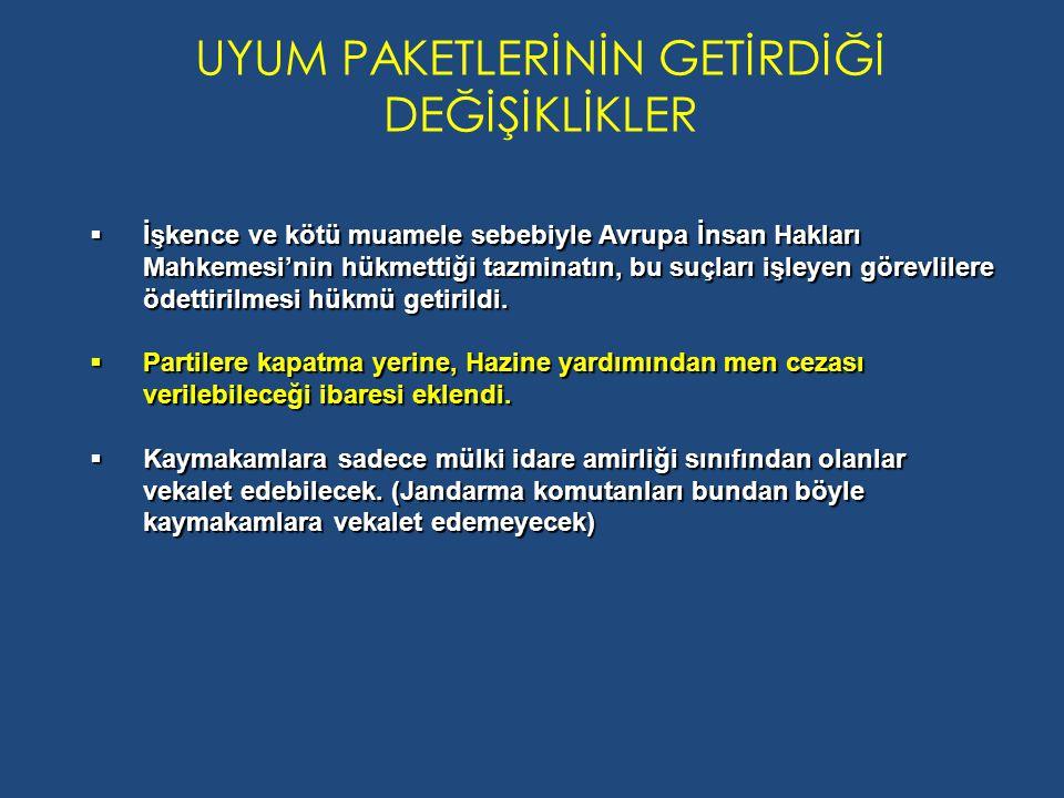UYUM PAKETLERİNİN GETİRDİĞİ DEĞİŞİKLİKLER  İşkence ve kötü muamele sebebiyle Avrupa İnsan Hakları Mahkemesi'nin hükmettiği tazminatın, bu suçları işleyen görevlilere ödettirilmesi hükmü getirildi.