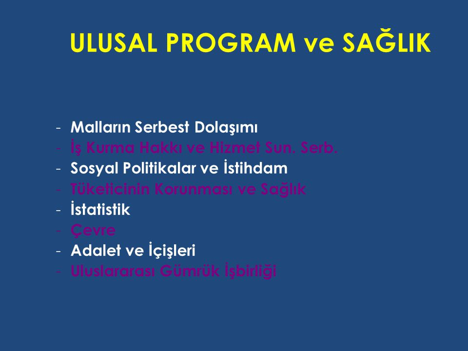 ULUSAL PROGRAM ve SAĞLIK - Malların Serbest Dolaşımı - İş Kurma Hakkı ve Hizmet Sun. Serb. - Sosyal Politikalar ve İstihdam - Tüketicinin Korunması ve